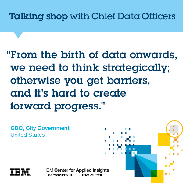 From the birth of data onwards, we need to think strategically; otherwise you get barriers, and it's hard to create forward progress.