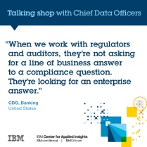 """When we work with regulators and auditors, they're not asking for a line of business answer to a compliance question. They're looking for an enterprise answer."