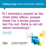 If I introduce myself as the Chief Data Officer, people think I'm a techy person, but I'm not. Data is not all about technology.