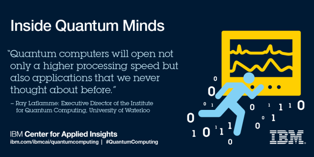 """Quantum computers will open not only a higher processing speed but also applications that we never thought about before."" Ray Laflamme"