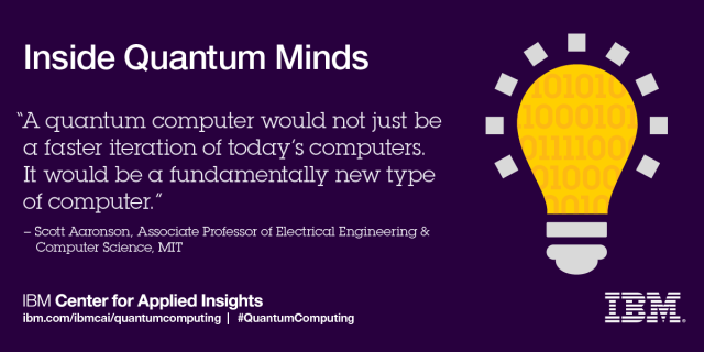 """A quantum computer would not just be a faster iteration of today's computers. It would be a fundamentally new type of computer."" Scott"