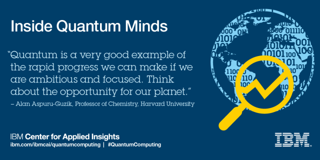 """Quantum is a very good example of the rapid progress we can make if we are ambitious and focused. think about the opportunity for our planet."" Alan Aspuru-Guzik"