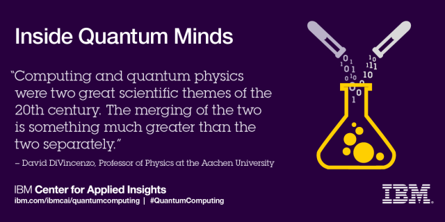"""Computing and quantum physics were two great scientific themes of the 20th century. The merging of the two is something much greater than the two separately."" David"